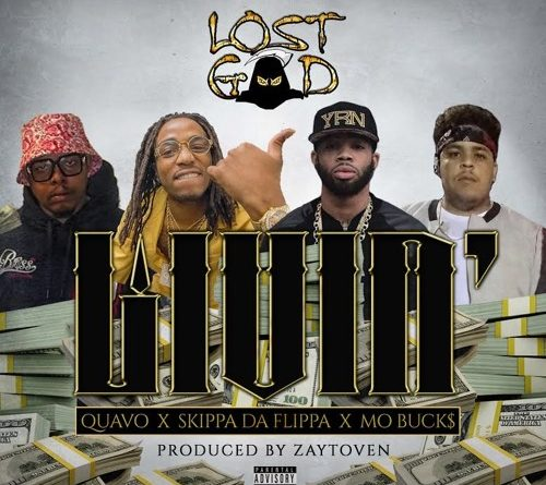 Lost God - Livin' ft. Quavo + Skippa Da Flippa + Mo Buck$ Remove term: quavo quavoRemove term: migos migosRemove term: danny wolf danny wolfRemove term: dannywolf dannywolfRemove term: hoodrich hoodrichRemove term: skippa da flippa skippa da flippaRemove term: qc qcRemove term: lil yachty lil yachtyRemove term: lost god lost god